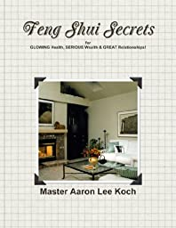 Feng Shui Secrets for GLOWING Health, SERIOUS Wealth & GREAT Relationships!