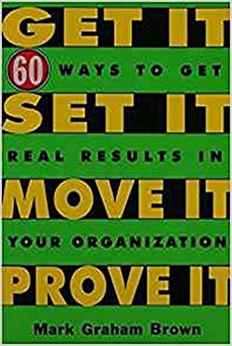 Get it set it move it prove it 60 ways to get real results in get it set it move it prove it 60 ways to get real results in your organization mark graham brown 9781563273063 amazon books fandeluxe Gallery