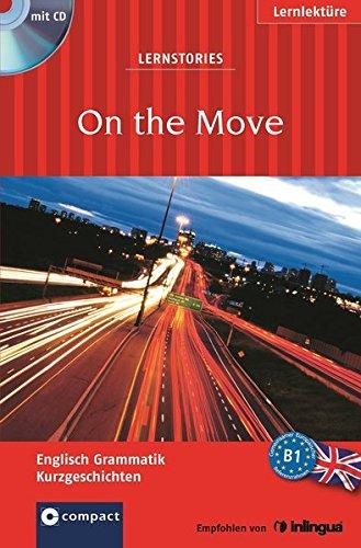 On the Move (Lernstories / Kurzgeschichten): Englisch Grammatik - Niveau B1. Mit Hörbuch (Compact Lernstories)
