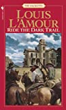 Ride the Dark Trail, Louis L'Amour, 0808515799