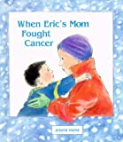 img - for When Eric's Mom Fought Cancer by Judith Vigna (1993-09-01) book / textbook / text book