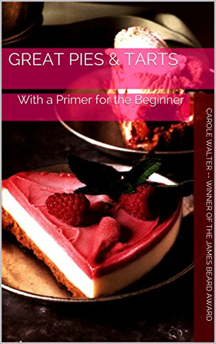 Great Pies & Tarts: With a Primer for the Beginner by Carole-- winner of the James Beard Award Walter