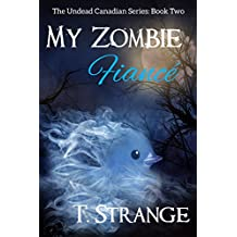 My Zombie Fiancé (The Undead Canadian Series Book 2)
