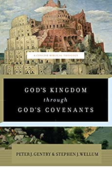 God's Kingdom through God's Covenants: A Concise Biblical Theology by [Gentry, Peter J., Wellum, Stephen J.]