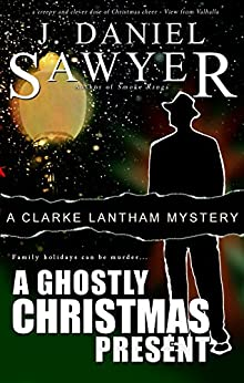 A Ghostly Christmas Present (The Clarke Lantham Mysteries Book 2) by [Sawyer, J. Daniel]