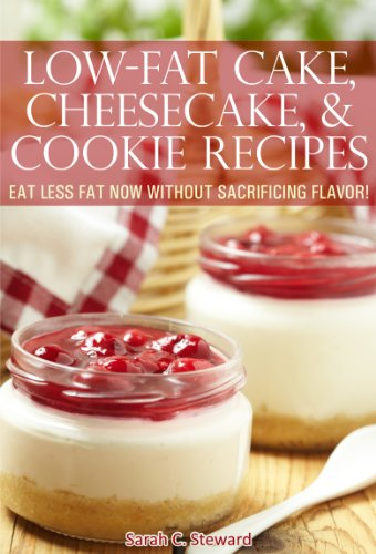 Low Fat Cheesecake Recipe - Low-Fat Cake, Cheesecake, and Cookie Recipes: Eat Less Fat Now Without Sacrificing Flavor!