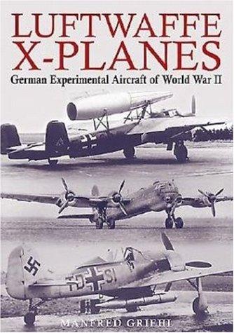 Luftwaffe X-Planes: German Experimental and Prototype Planes of World War II pdf