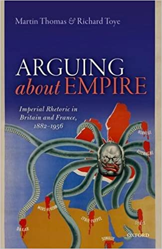 Book Arguing about Empire: Imperial Rhetoric in Britain and France, 1882-1956