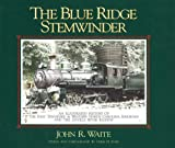 img - for Blue Ridge Stemwinder: An Illustrated History of the East Tennessee & Western North Carolina Railroad and the Linville River Railway book / textbook / text book
