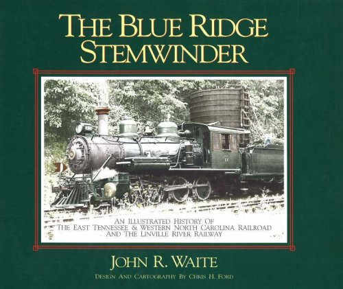 Blue Ridge Stemwinder: An Illustrated History of the East Tennessee & Western North Carolina Railroad and the Linville River Railway