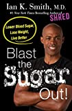 #5: Blast the Sugar Out!: Lower Blood Sugar, Lose Weight, Live Better