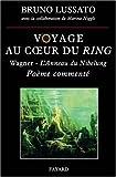 Voyage au coeur du Ring : Richard Wagner - L'Anneau du Nibelung, poème commenté