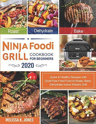 Sale!! Ninja Foodi Grill Cookbook for Beginners 2020: Quick & Healthy Recipes with Guilt-Free Fried ...