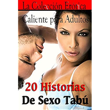 20 Historias De Sexo Tabú: La Colección Erótica Caliente para Adultos (Spanish Edition)