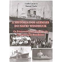 A História dos Alemães do Navio Windhuck: Os prisioneiros dos Campos de Concentração Brasileiros