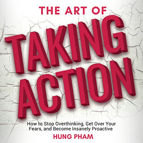The Art of Taking Action: How to Stop Overthinking, Get Over Your Fears, and Become Insanely Proactive ()