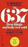 637 Best Things Anybody Ever Said, Robert Byrne, 0449203751