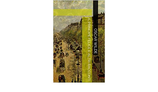 Il Principe Felice E Altri Racconti Italian Edition Kindle