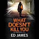 What Doesn't Kill You: DI Fenchurch, Book 3 | Ed James