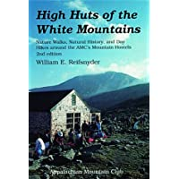 High Huts of the White Mountains, 2nd: Nature Walks, Natural History, and Day Hikes around the AMC's Mountain Hostels