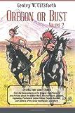 Oregon or Bust (Volume 2), Gentry Cutsforth, 149290872X