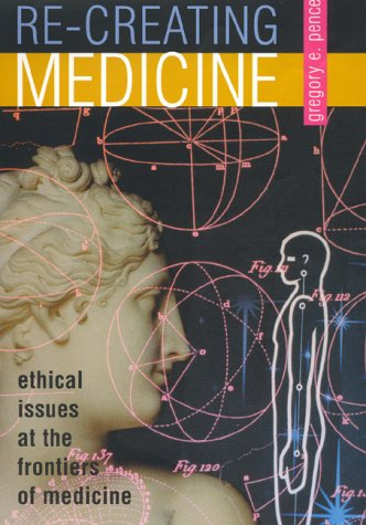 Re-creating Medicine: Ethical Issues at the Frontiers of Medicine