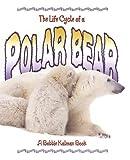 The Life Cycle of a Polar Bear, Rebecca Sjonger and Bobbie Kalman, 0778706680