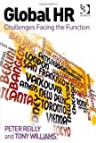 Global Hr : Challenges Facing the Function, Reilly, Peter and Williams, Tony, 1409402789