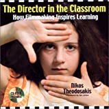 The Director in the Classroom: How Filmmaking Inspires Learning by Nikos Theodosakis (2001-11-01)