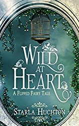 Wild at Heart: A Flipped Fairy Tale (Flipped Fairy Tales Book 5)