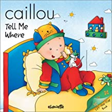 Caillou Tell Me Where