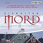 Eiskalter Mord | Henning Mankell,Arne Dahl,Håkan Nesser