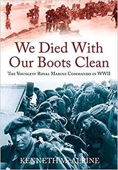 Book We Died With Our Boots Clean: The Youngest Royal Marine Commando in WWII