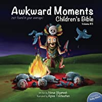 Awkward Moments (Not Found In Your Average) Children's Bible - Vol. 3: Don't Blame Us, It's In The Bible!