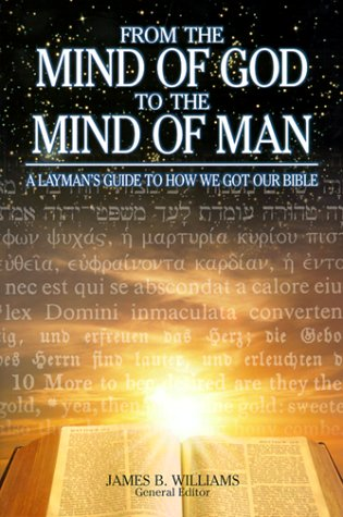 From the Mind of God to the Mind of Man : A Layman's Guide to How We Got Our Bible