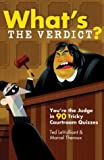 What's the Verdict?, Ted LeValliant and Marcel Theroux, 1402718578