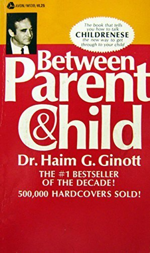 BETWEEN PARENT & CHILD: New Solutions to Old Problems by ginott, haim(January 1, 1969) Paperback