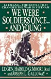 We Were Soldiers Once... and Young : Ia Drang - The Battle That Changed the War in Vietnam, Moore, Harold G. and Galloway, Joseph L., 078624495X