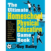 The Ultimate Homeschool Physical Education Game Book