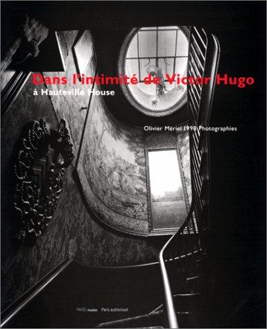 Dans l'Intimite De Victor Hugo: Oliver Meriel a Hauteville House (French Edition)