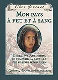 Mon Pays a Feu Et a Sang: Genevieve Aubuchon, Au Temps de La Bataille Des Plaines Dabraham, Quebec, Nouvelle-France, 1759 (Cher Journal) (French Edition)