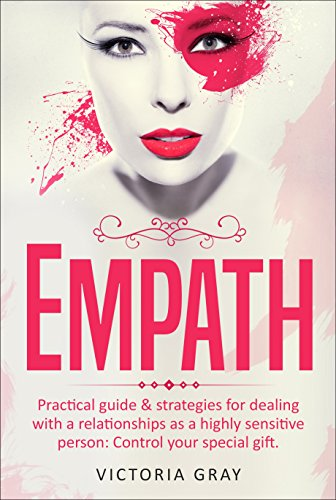 Empath: Practical Guide & Strategies for Dealing with a Relationships as a  Highly Sensitive Person: Control Your Special Gift (Empaths' Guide Book 1)
