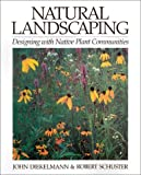 Natural Landscaping, John Diekelmann and Robert Schuster, 0299173240