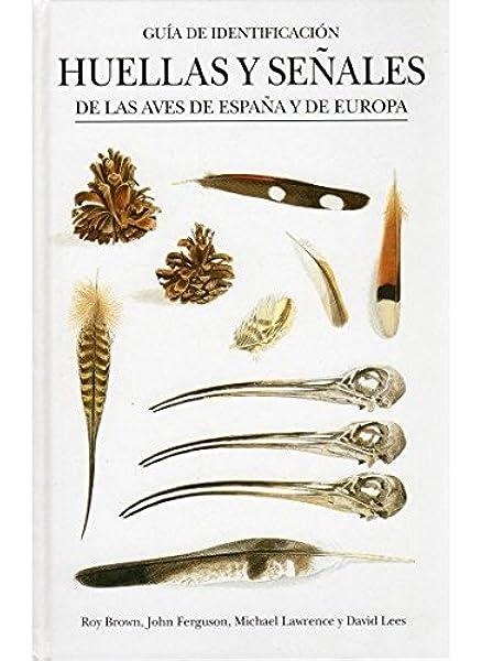 HUELLAS Y SEÑALES AVES ESPAÑA Y EUROPA GUIAS DEL NATURALISTA-AVES: Amazon.es: BROWN, R. Y FERGUSON, J.: Libros
