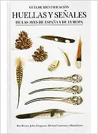 HUELLAS Y SEÑALES AVES ESPAÑA Y EUROPA GUIAS DEL NATURALISTA-AVES ...
