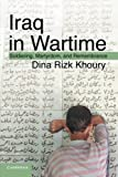 Iraq in Wartime, Dina Rizk Khoury, 0521711533