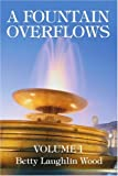 A Fountain Overflows, Betty Wood, 0595327230