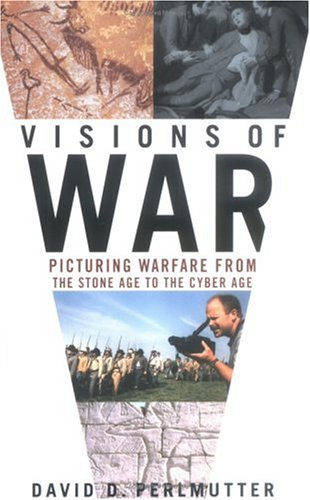 Visions of War: Picturing Warfare from the Stone Age to the Cyber Age