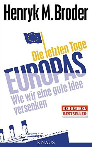 Die letzten Tage Europas: Wie wir eine gute Idee versenken