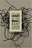 Caught in the Middle East, Peter L. Hahn, 0807857009